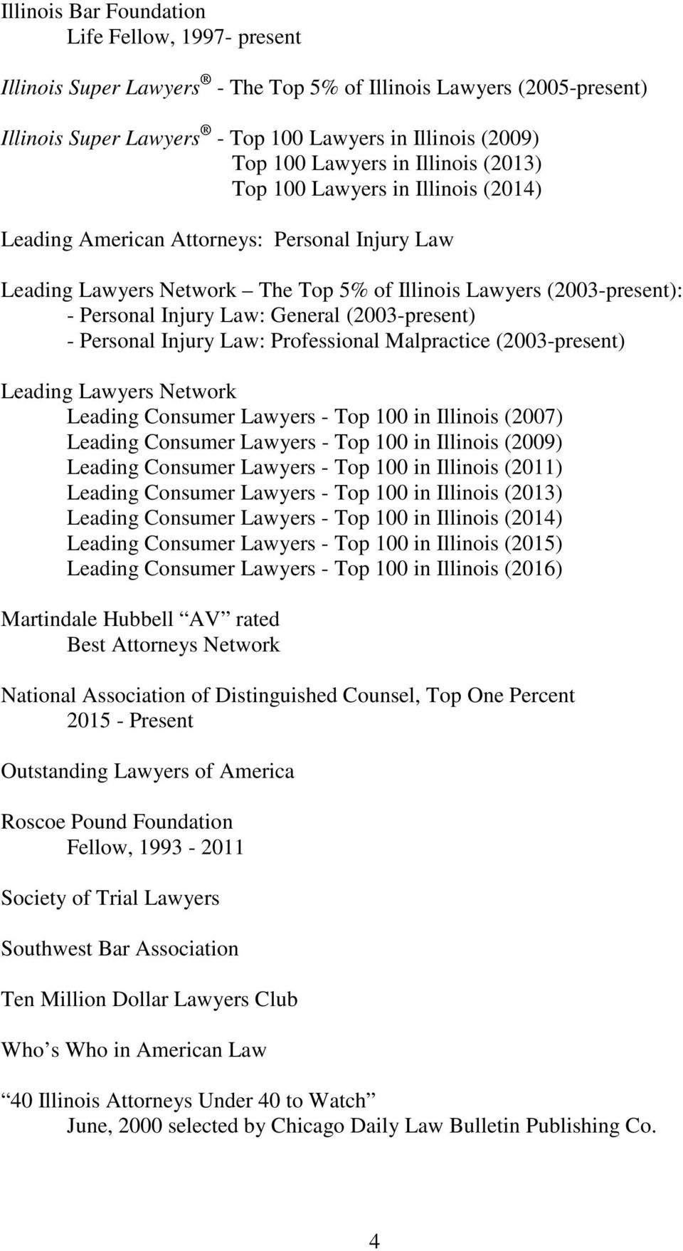 General (2003-present) - Personal Injury Law: Professional Malpractice (2003-present) Leading Lawyers Network Leading Consumer Lawyers - Top 100 in Illinois (2007) Leading Consumer Lawyers - Top 100