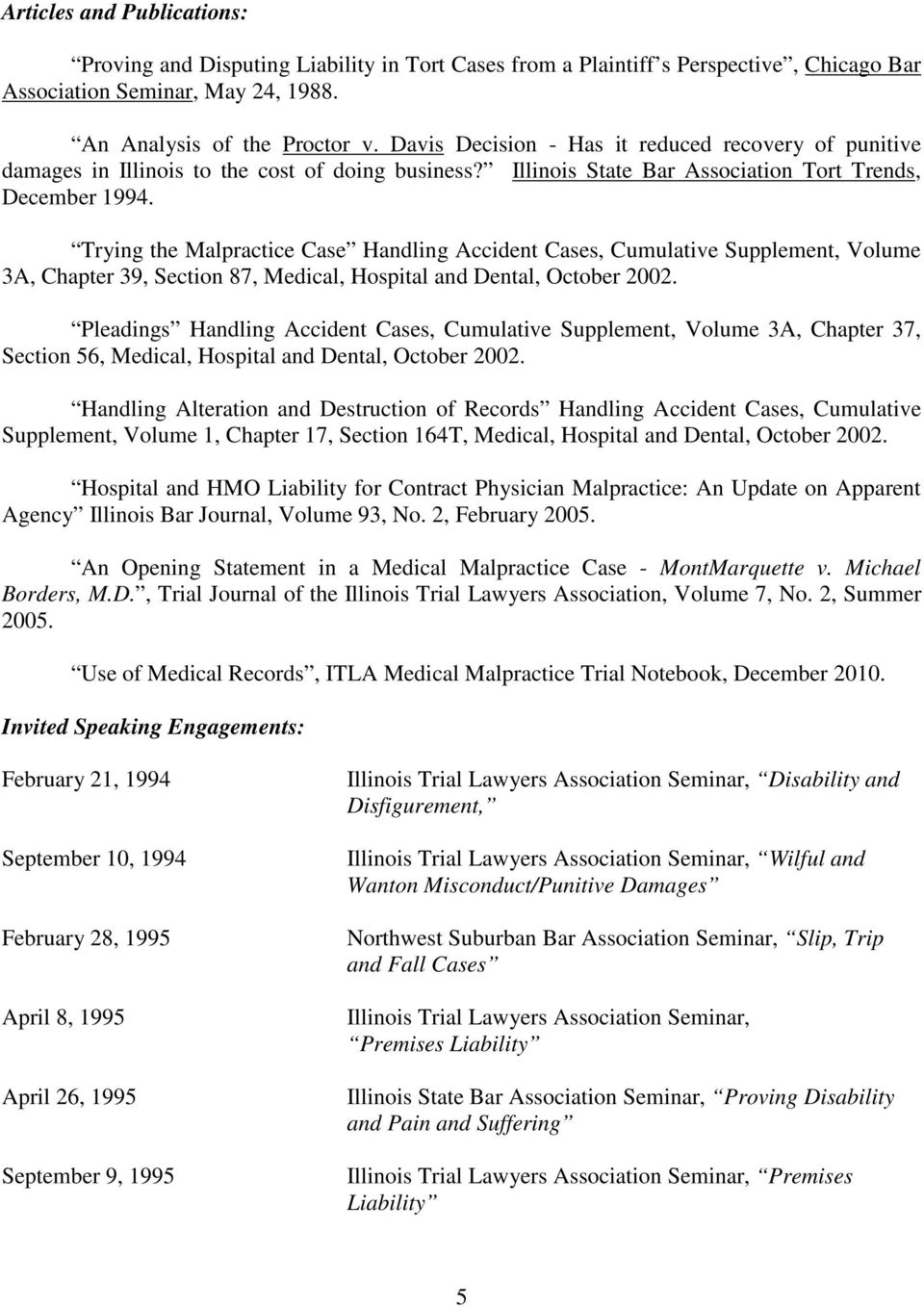 Trying the Malpractice Case Handling Accident Cases, Cumulative Supplement, Volume 3A, Chapter 39, Section 87, Medical, Hospital and Dental, October 2002.