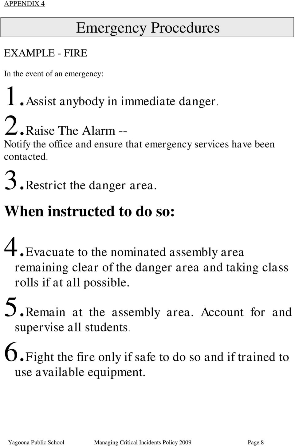 Evacuate to the nominated assembly area remaining clear of the danger area and taking class rolls if at all possible. 5.Remain at the assembly area.