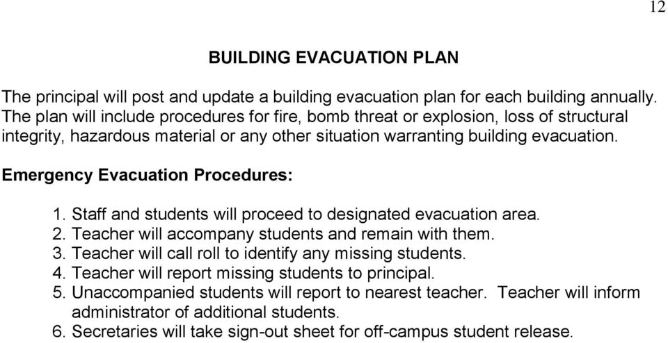 Emergency Evacuation Procedures: 1. Staff and students will proceed to designated evacuation area. 2. Teacher will accompany students and remain with them. 3.
