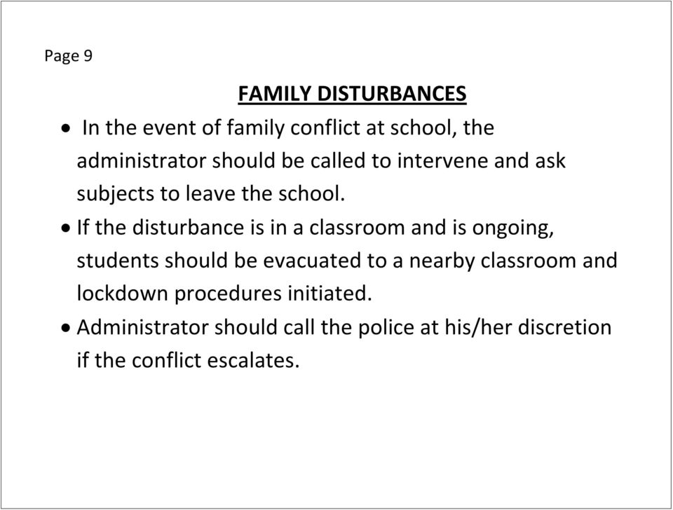 If the disturbance is in a classroom and is ongoing, students should be evacuated to a nearby