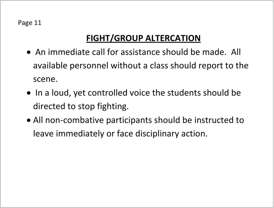 In a loud, yet controlled voice the students should be directed to stop fighting.