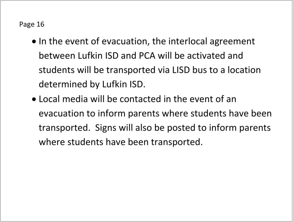 Local media will be contacted in the event of an evacuation to inform parents where students have