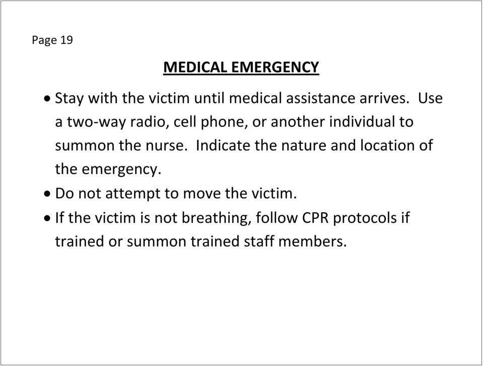 Indicate the nature and location of the emergency. Do not attempt to move the victim.