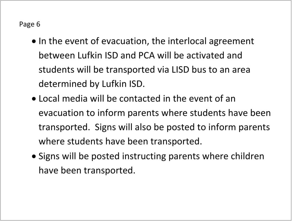 Local media will be contacted in the event of an evacuation to inform parents where students have been transported.