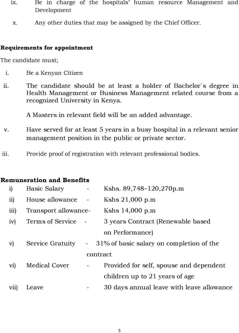 A Masters in relevant field will be an added advantage. v. Have served for at least 5 years in a busy hospital in a relevant senior management position in the public or private sector.