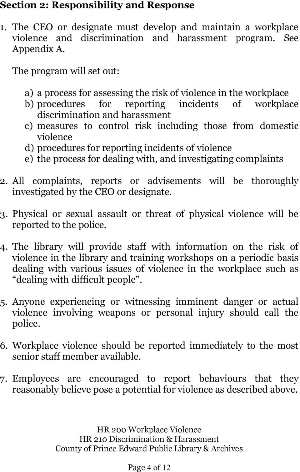including those from domestic violence d) procedures for reporting incidents of violence e) the process for dealing with, and investigating complaints 2.