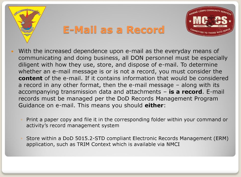 If it contains information that would be considered a record in any other format, then the e-mail message along with its accompanying transmission data and attachments is a record.