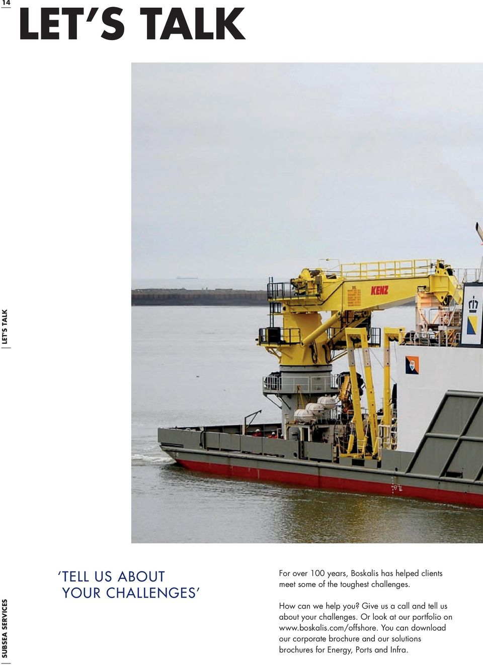 Give us a call and tell us about your challenges. Or look at our portfolio on www.boskalis.