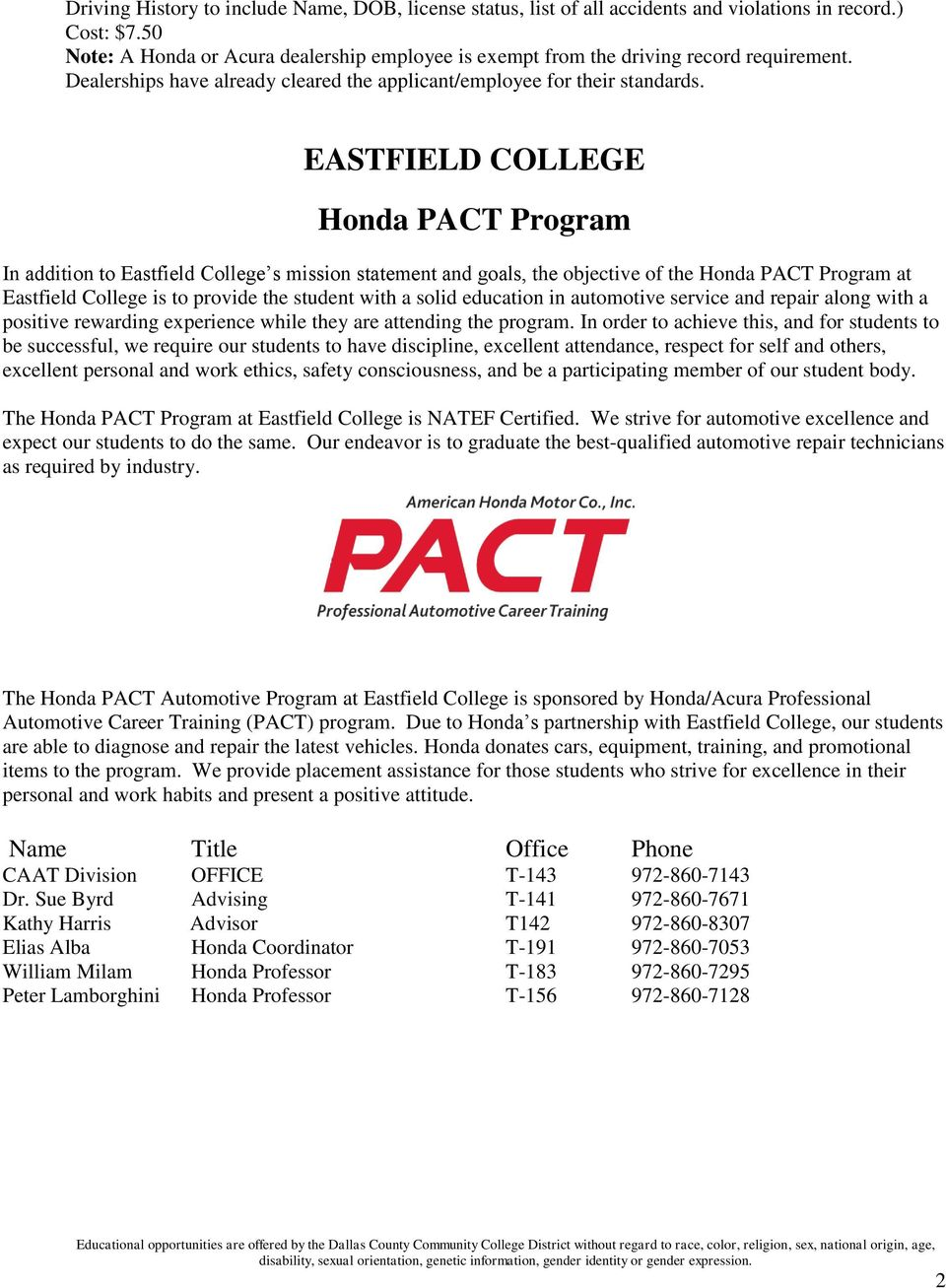 EASTFIELD COLLEGE Honda PACT Program In addition to Eastfield College s mission statement and goals, the objective of the Honda PACT Program at Eastfield College is to provide the student with a