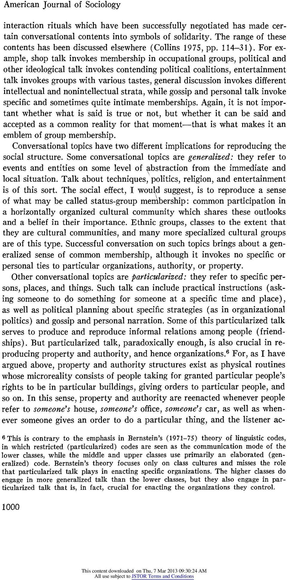 For example, shop talk invokes membership in occupational groups, political and other ideological talk invokes contending political coalitions, entertainment talk invokes groups with various tastes,