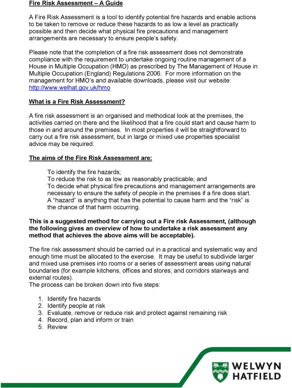 Please note that the completion of a fire risk assessment does not demonstrate compliance with the requirement to undertake ongoing routine management of a House in Multiple Occupation (HMO) as