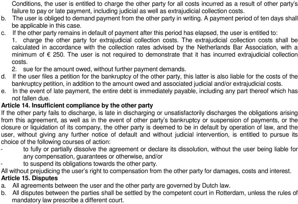 se. c. If the other party remains in default of payment after this period has elapsed, the user is entitled to: 1. charge the other party for extrajudicial collection costs.