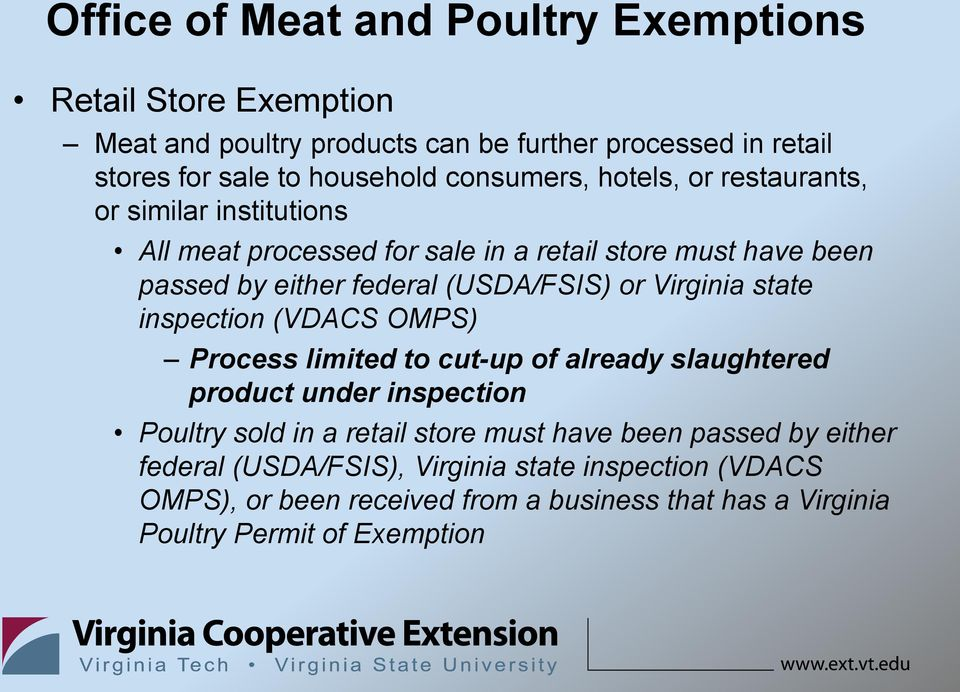 or Virginia state inspection (VDACS OMPS) Process limited to cut-up of already slaughtered product under inspection Poultry sold in a retail store must have