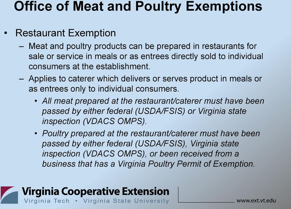 All meat prepared at the restaurant/caterer must have been passed by either federal (USDA/FSIS) or Virginia state inspection (VDACS OMPS).
