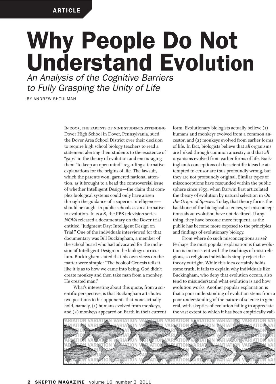 why is an understanding of evolutionary They are important because it helps scientists know what thingslooked like, what they ate, and to see if there are changes betweenwhat a certain.