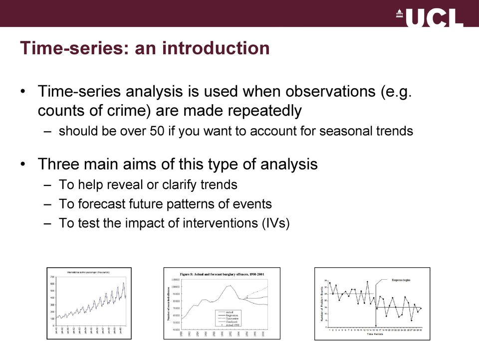 seasonal trends Three main aims of this type of analysis To help reveal or clarify