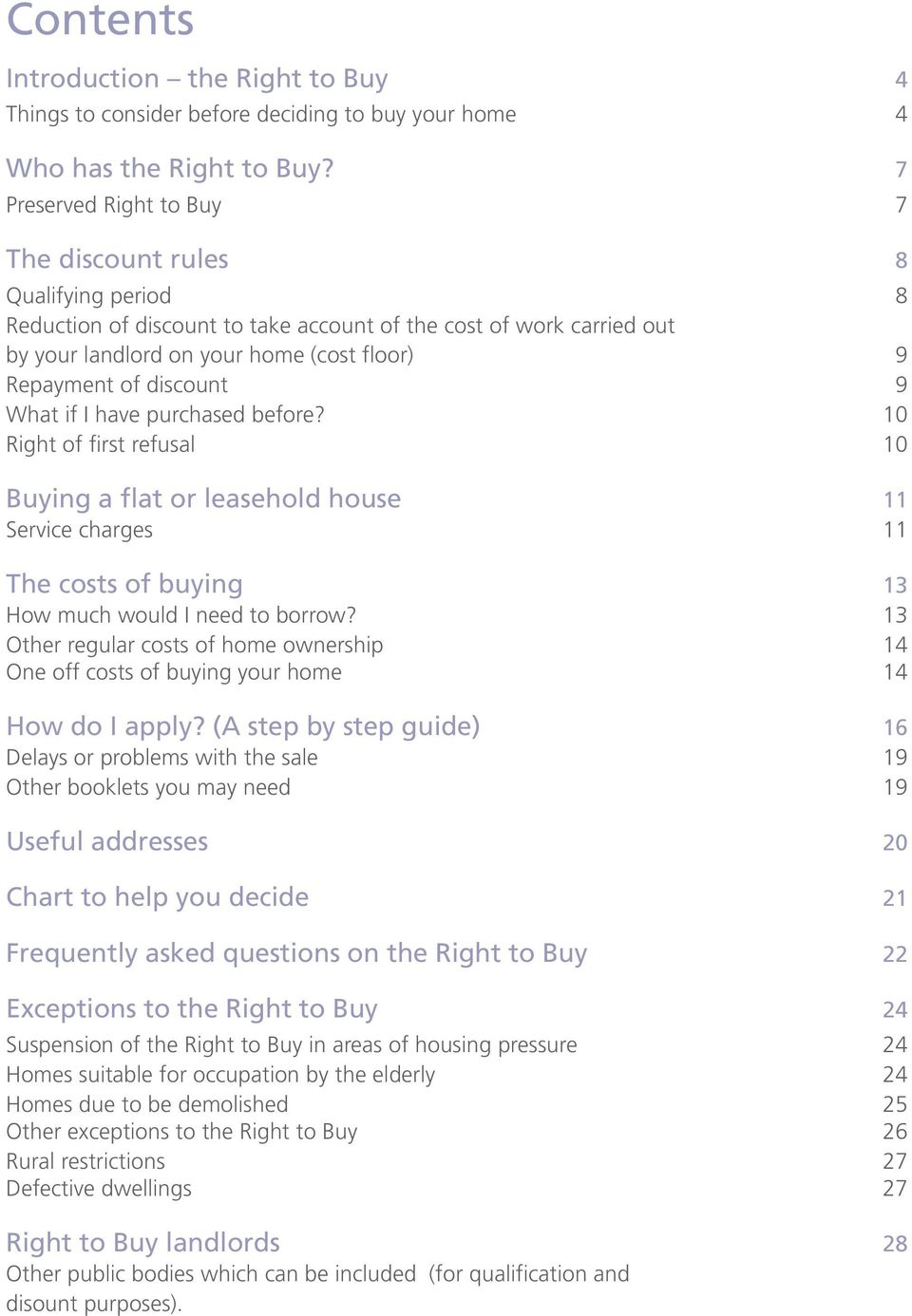 discount 9 What if I have purchased before? 10 Right of first refusal 10 Buying a flat or leasehold house 11 Service charges 11 The costs of buying 13 How much would I need to borrow?