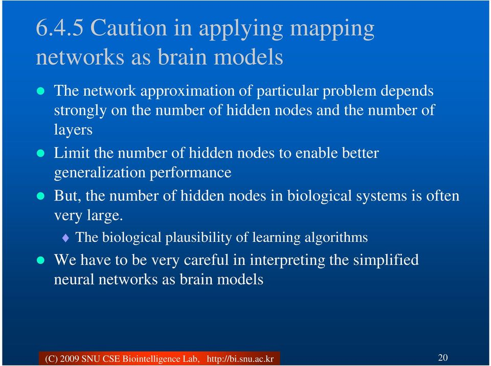 generalization performance But, the number of hidden nodes in biological systems is often very large.