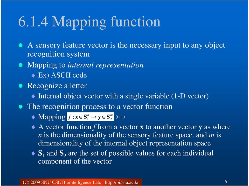 f : x S1 y S (6.1) 2 A vector function f from a vector x to another vector y as where n is the dimensionality of the sensory feature space.