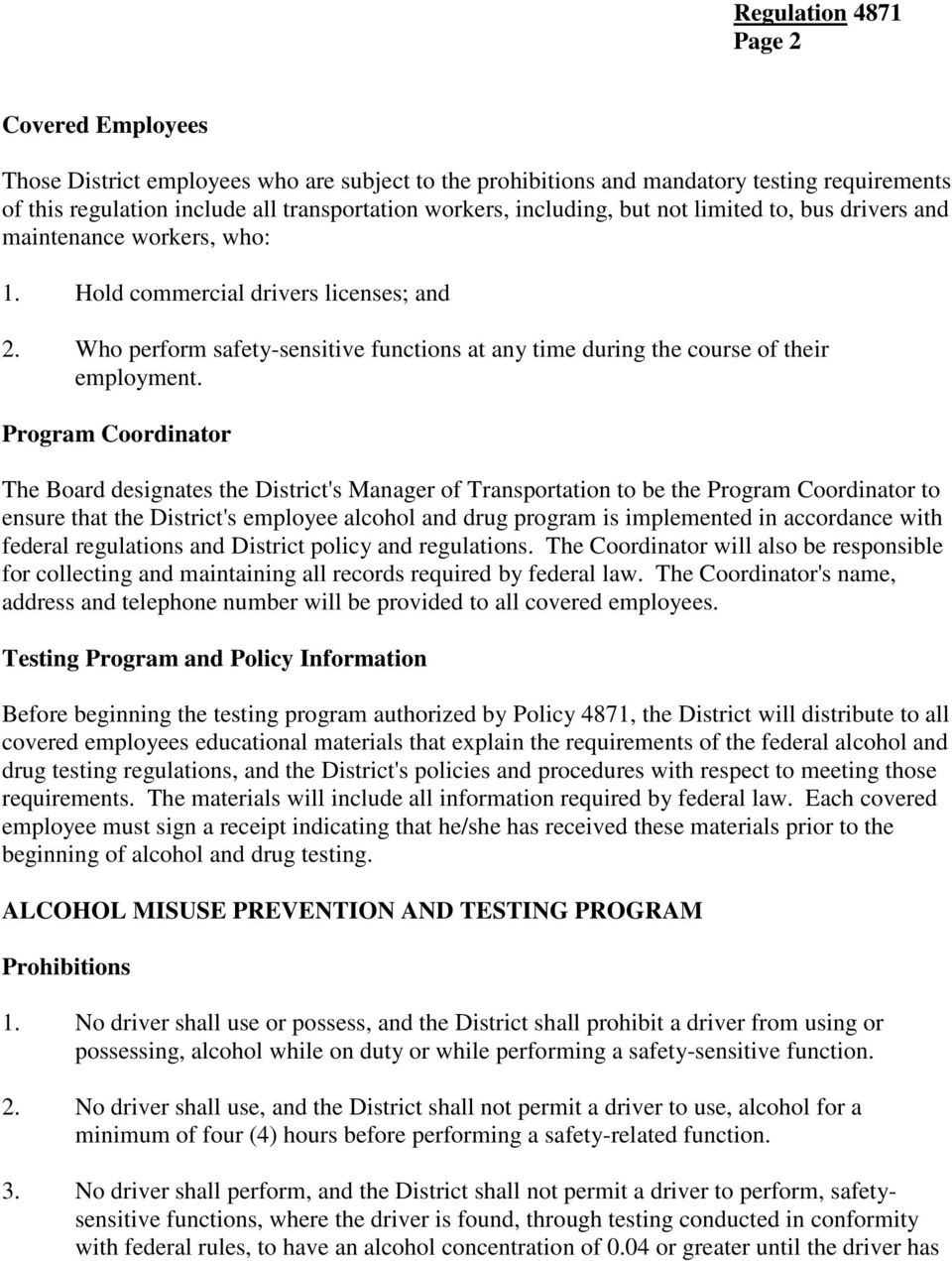 Program Coordinator The Board designates the District's Manager of Transportation to be the Program Coordinator to ensure that the District's employee alcohol and drug program is implemented in