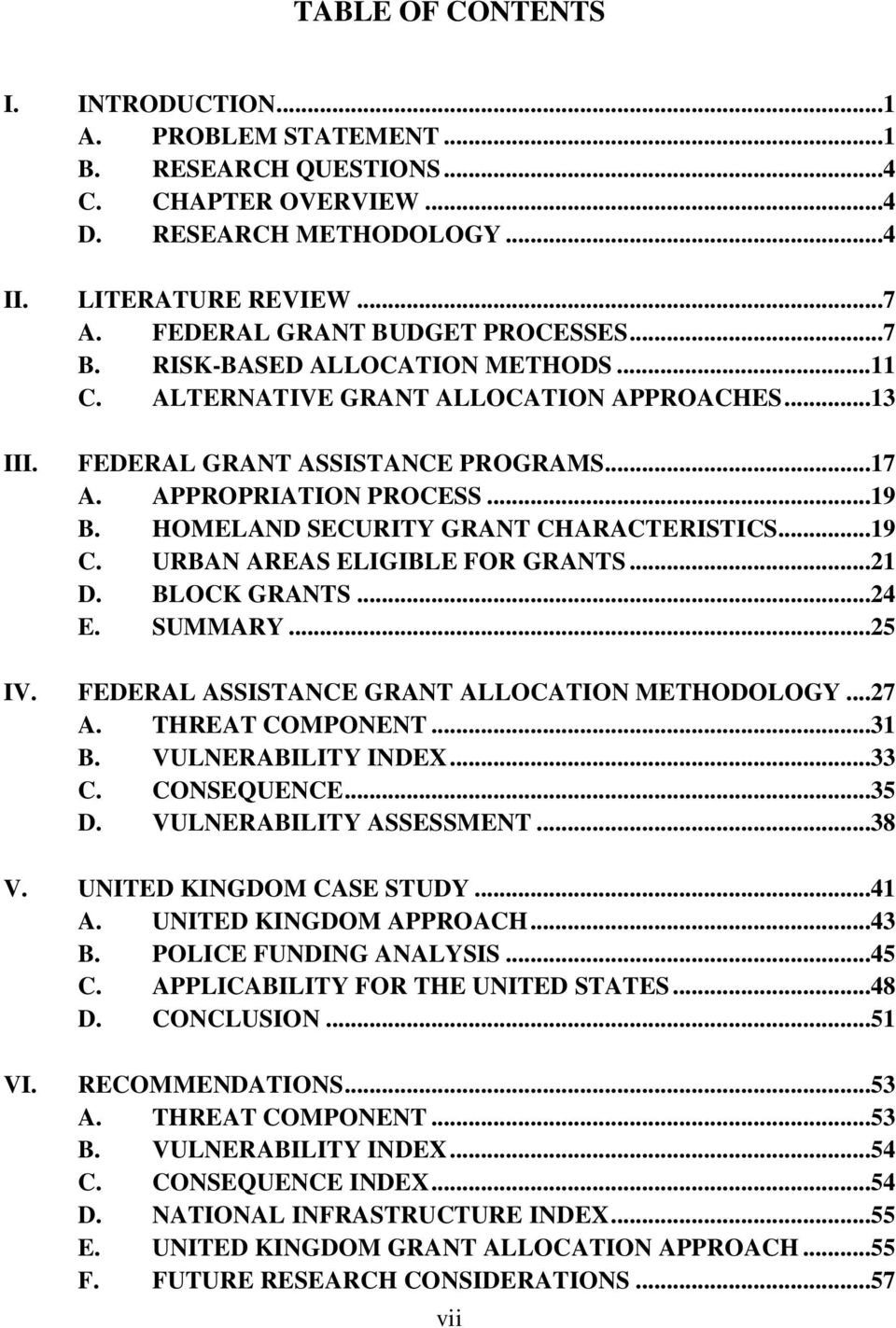 HOMELAND SECURITY GRANT CHARACTERISTICS...19 C. URBAN AREAS ELIGIBLE FOR GRANTS...21 D. BLOCK GRANTS...24 E. SUMMARY...25 IV. FEDERAL ASSISTANCE GRANT ALLOCATION METHODOLOGY...27 A. THREAT COMPONENT.