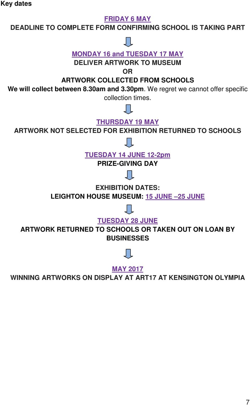 THURSDAY 19 MAY ARTWORK NOT SELECTED FOR EXHIBITION RETURNED TO SCHOOLS TUESDAY 14 JUNE 12-2pm PRIZE-GIVING DAY EXHIBITION DATES: LEIGHTON HOUSE
