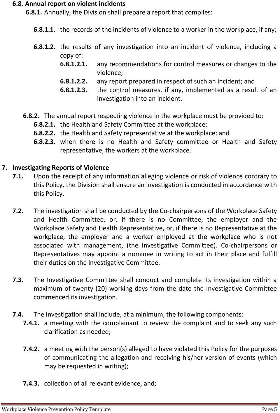 8.1.2.3. the control measures, if any, implemented as a result of an investigation into an incident. 6.8.2. The annual report respecting violence in the workplace must be provided to: 6.8.2.1. the Health and Safety Committee at the workplace; 6.