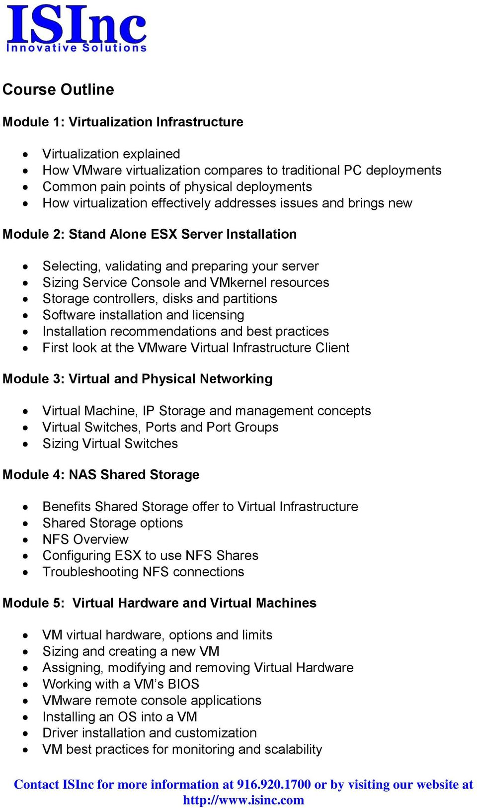 Storage controllers, disks and partitions Software installation and licensing Installation recommendations and best practices First look at the VMware Virtual Infrastructure Client Module 3: Virtual