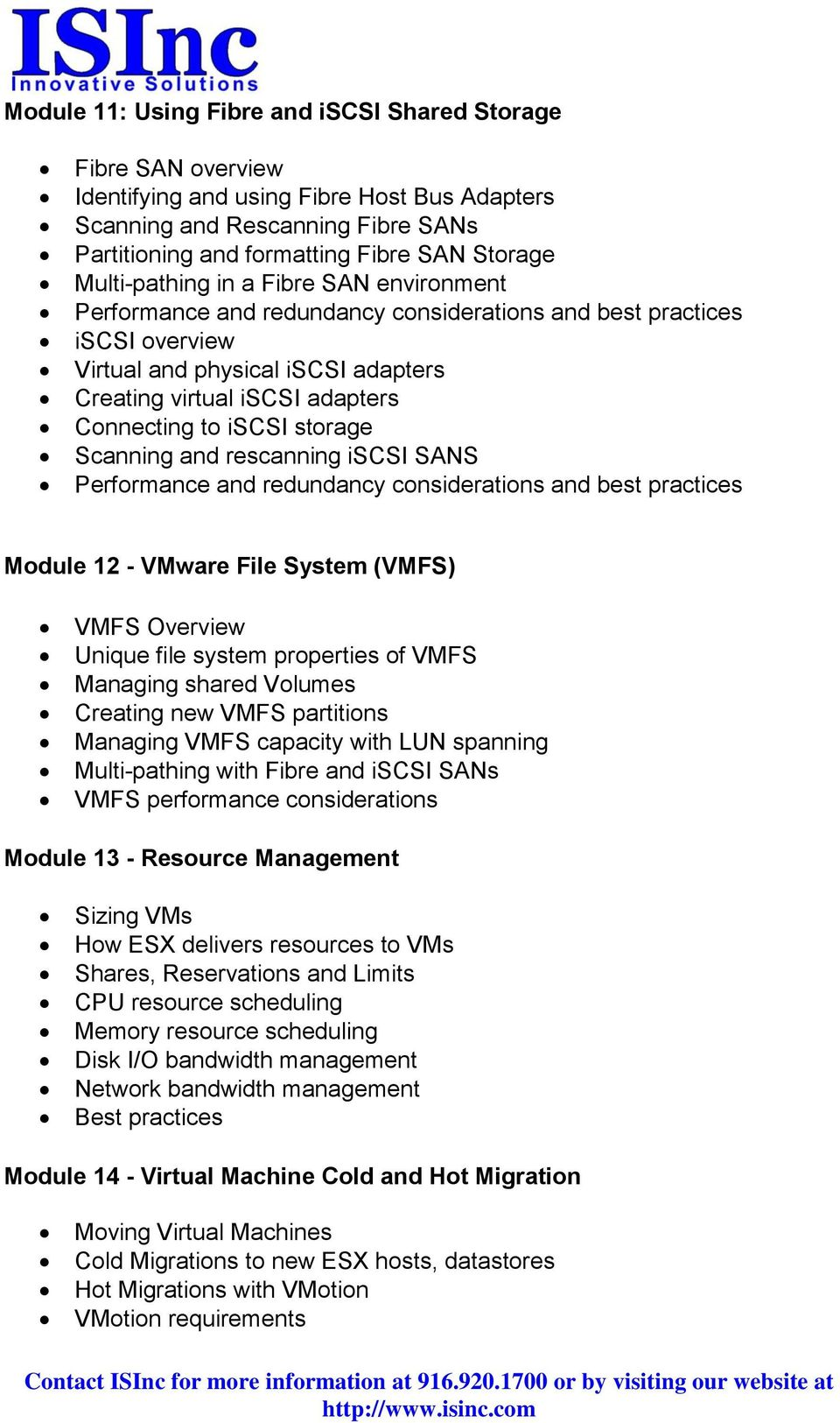 iscsi storage Scanning and rescanning iscsi SANS Performance and redundancy considerations and best practices Module 12 - VMware File System (VMFS) VMFS Overview Unique file system properties of VMFS
