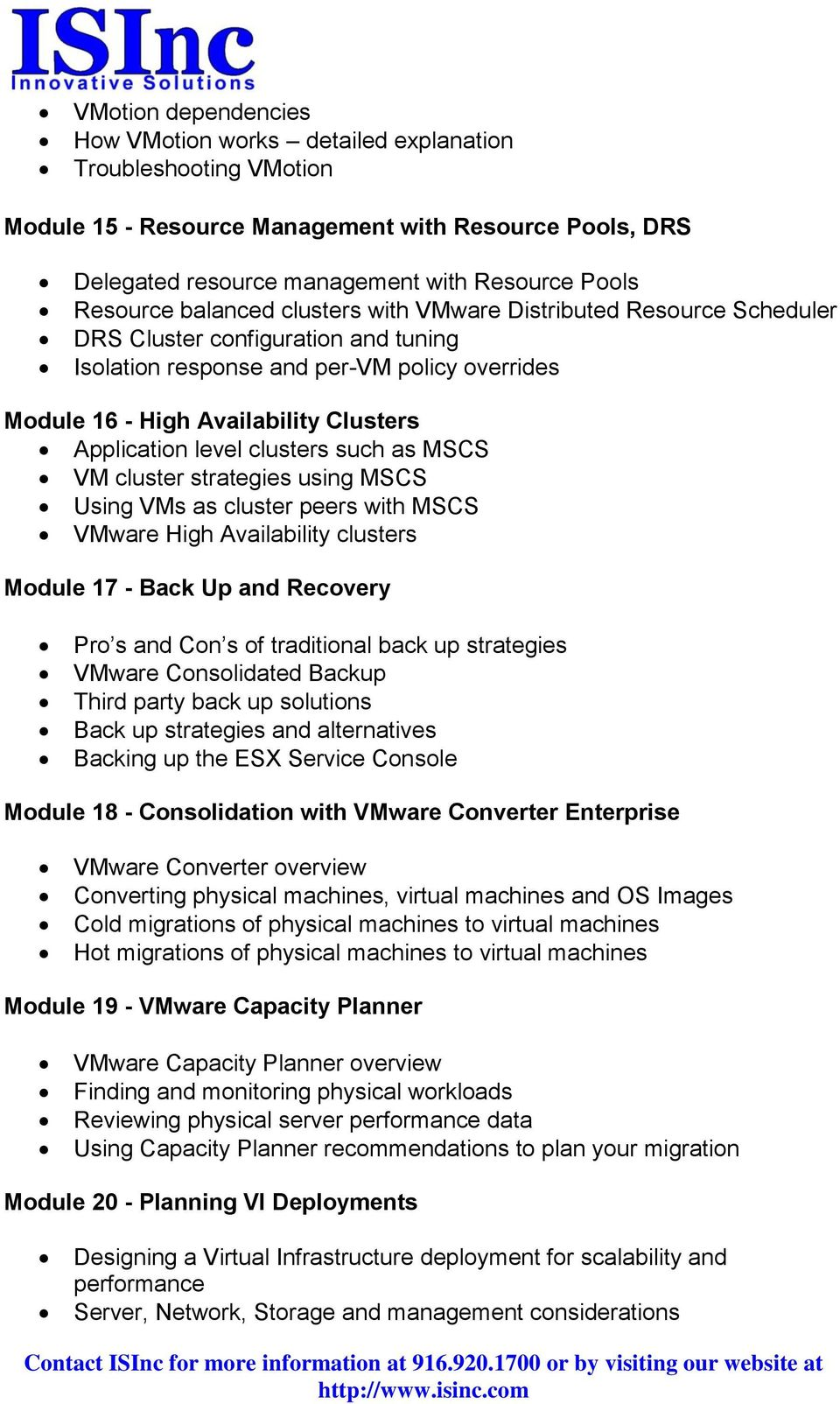 level clusters such as MSCS VM cluster strategies using MSCS Using VMs as cluster peers with MSCS VMware High Availability clusters Module 17 - Back Up and Recovery Pro s and Con s of traditional