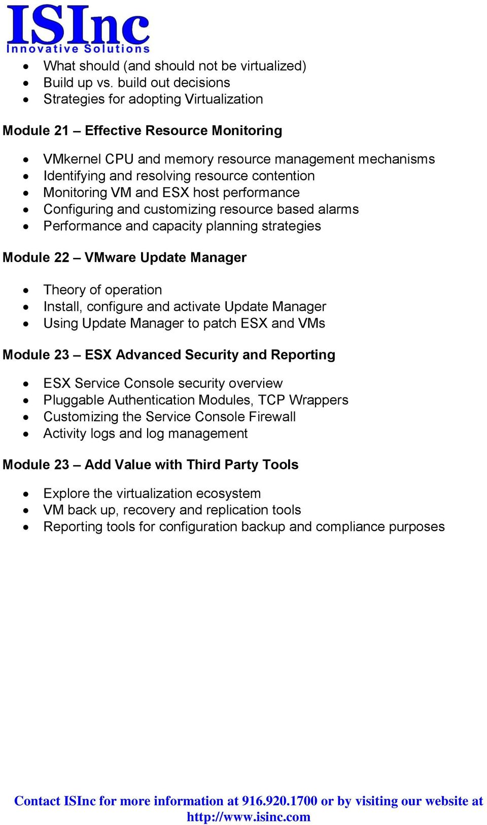 Monitoring VM and ESX host performance Configuring and customizing resource based alarms Performance and capacity planning strategies Module 22 VMware Update Manager Theory of operation Install,
