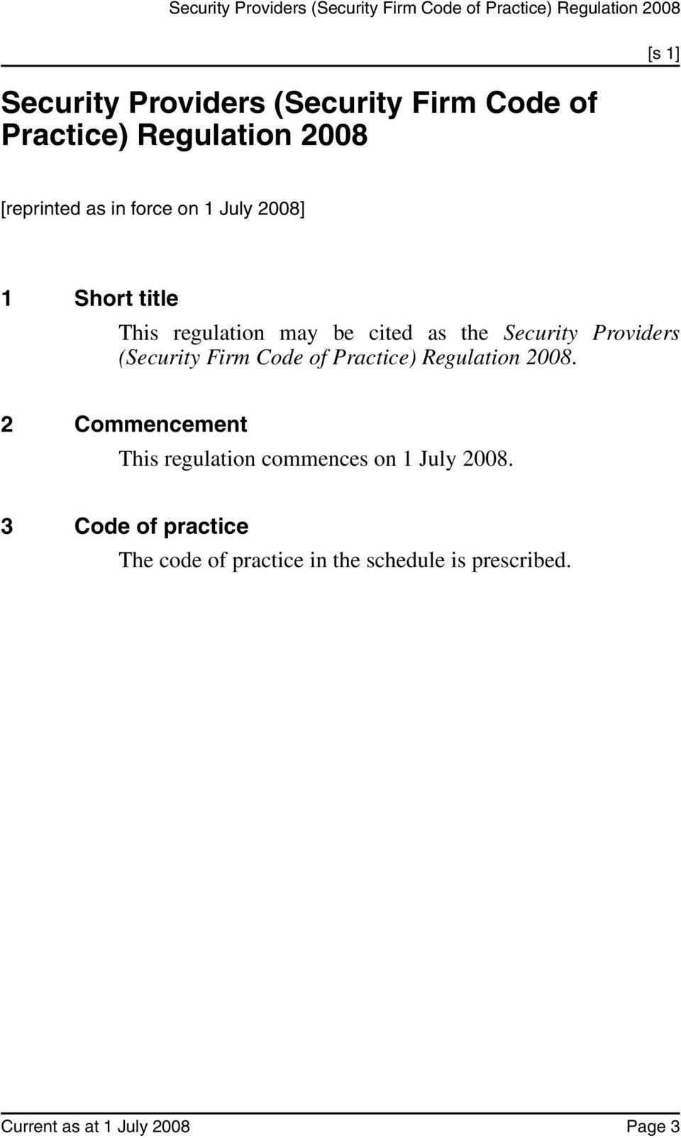 Firm Code of Practice) Regulation 2008. 2 Commencement This regulation commences on 1 July 2008.