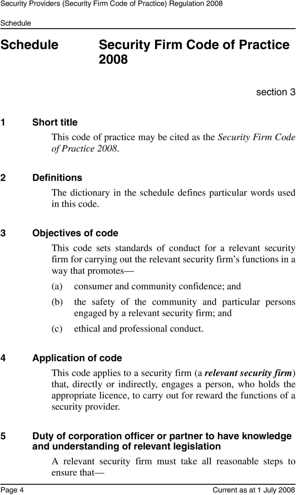 3 Objectives of code This code sets standards of conduct for a relevant security firm for carrying out the relevant security firm s functions in a way that promotes (a) consumer and community