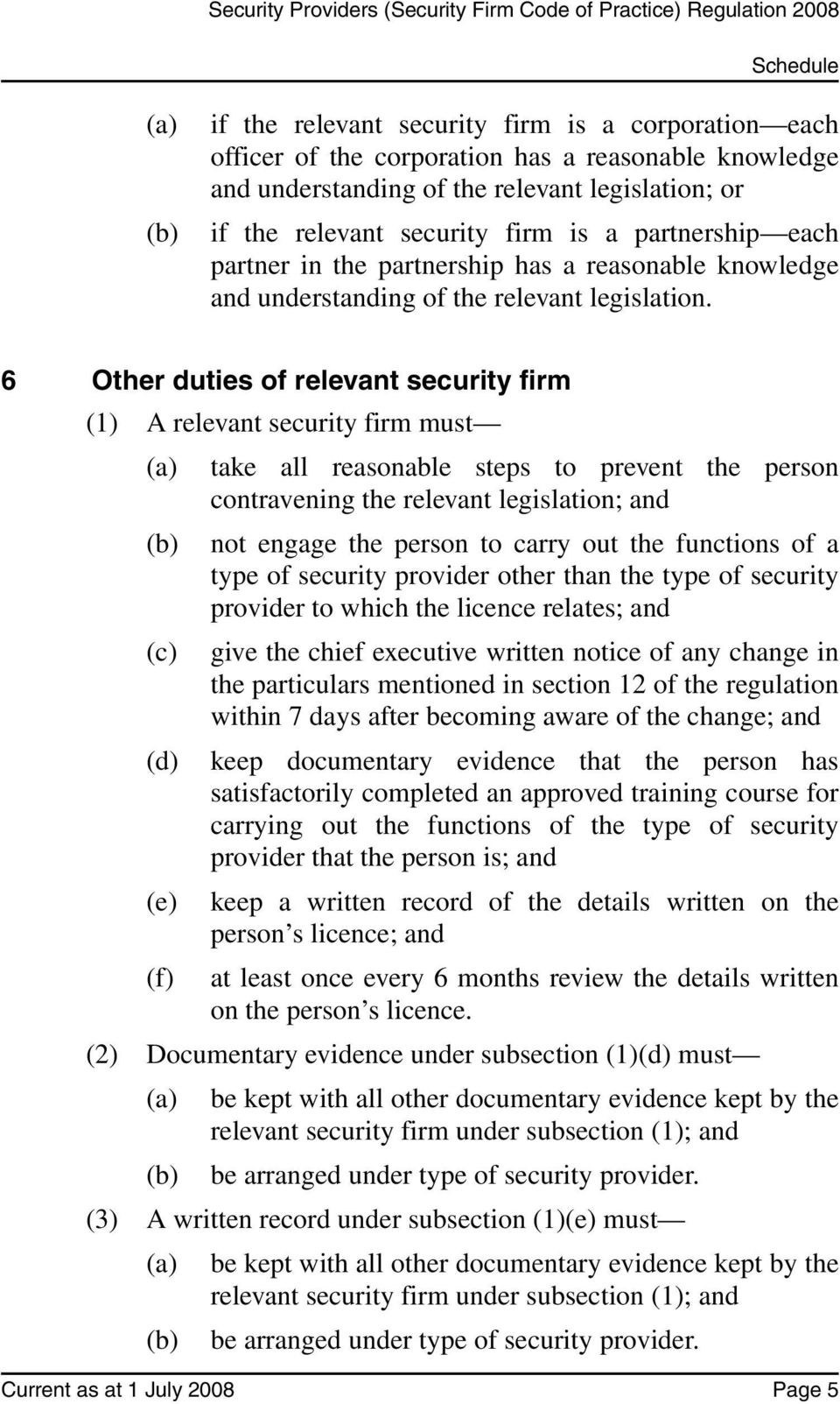 6 Other duties of relevant security firm (1) A relevant security firm must (a) take all reasonable steps to prevent the person contravening the relevant legislation; and (b) not engage the person to