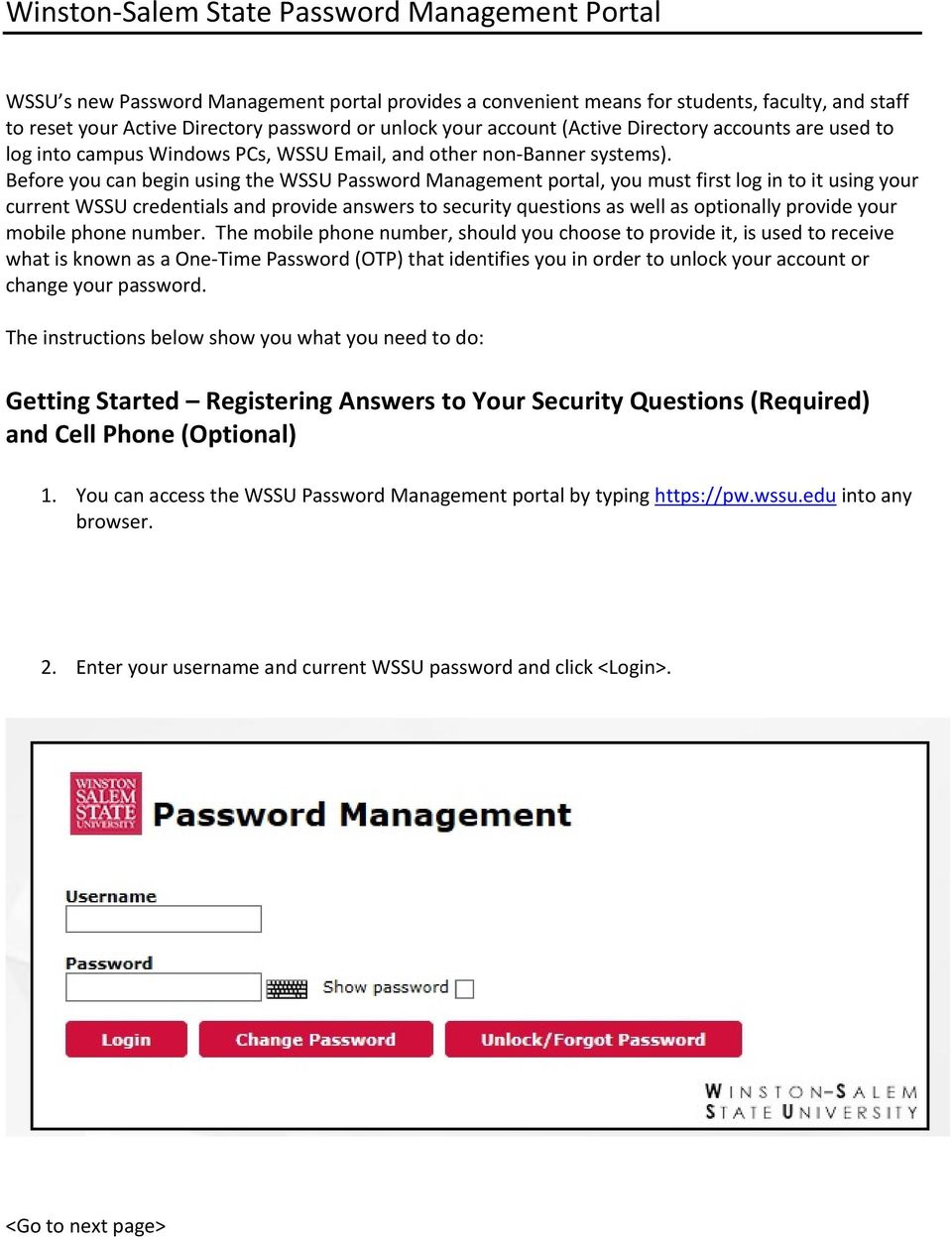 Before you can begin using the WSSU Password Management portal, you must first log in to it using your current WSSU credentials and provide answers to security questions as well as optionally provide