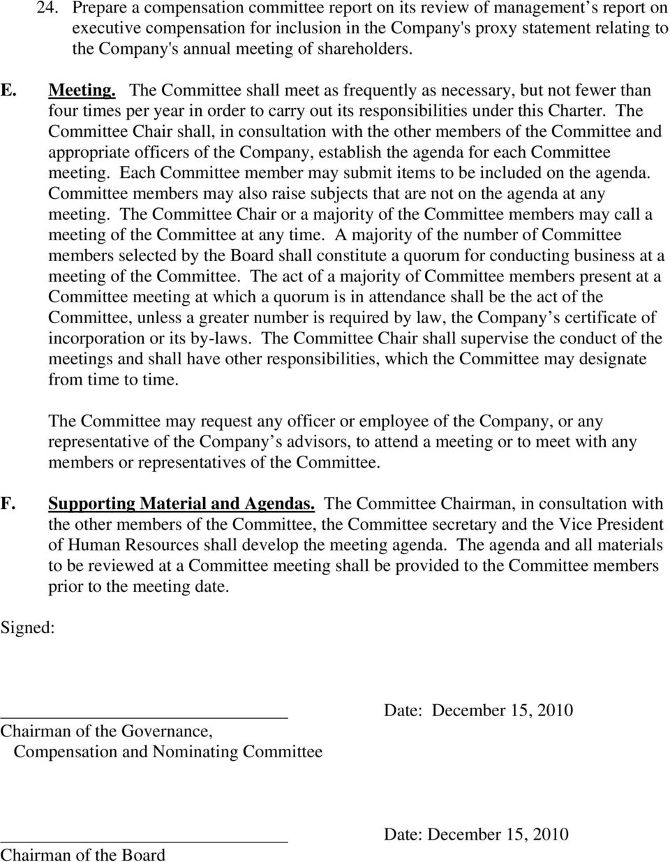 The Committee Chair shall, in consultation with the other members of the Committee and appropriate officers of the Company, establish the agenda for each Committee meeting.