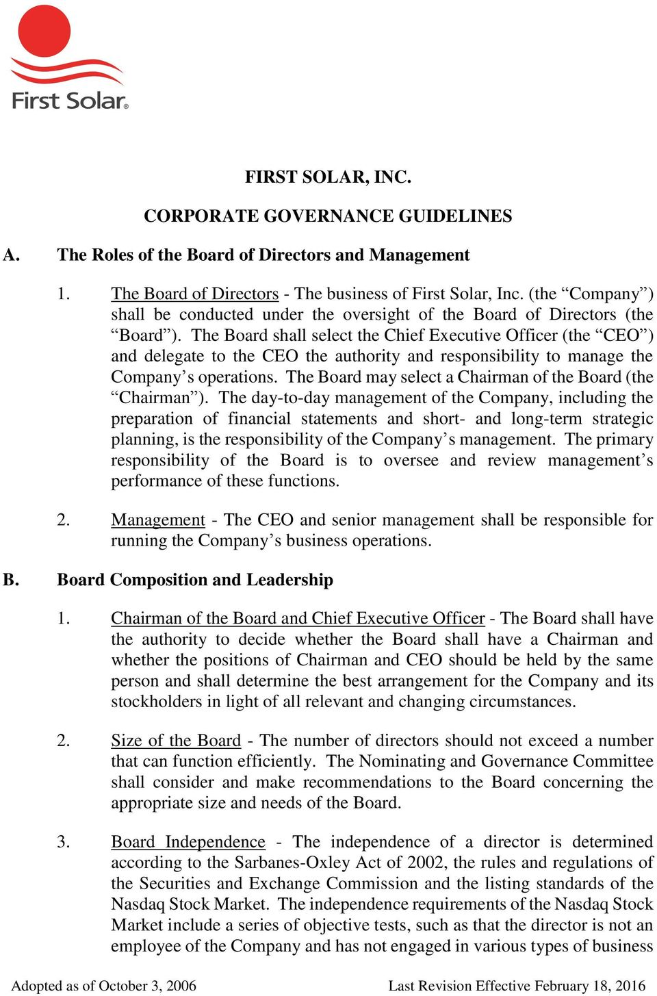 The Board shall select the Chief Executive Officer (the CEO ) and delegate to the CEO the authority and responsibility to manage the Company s operations.
