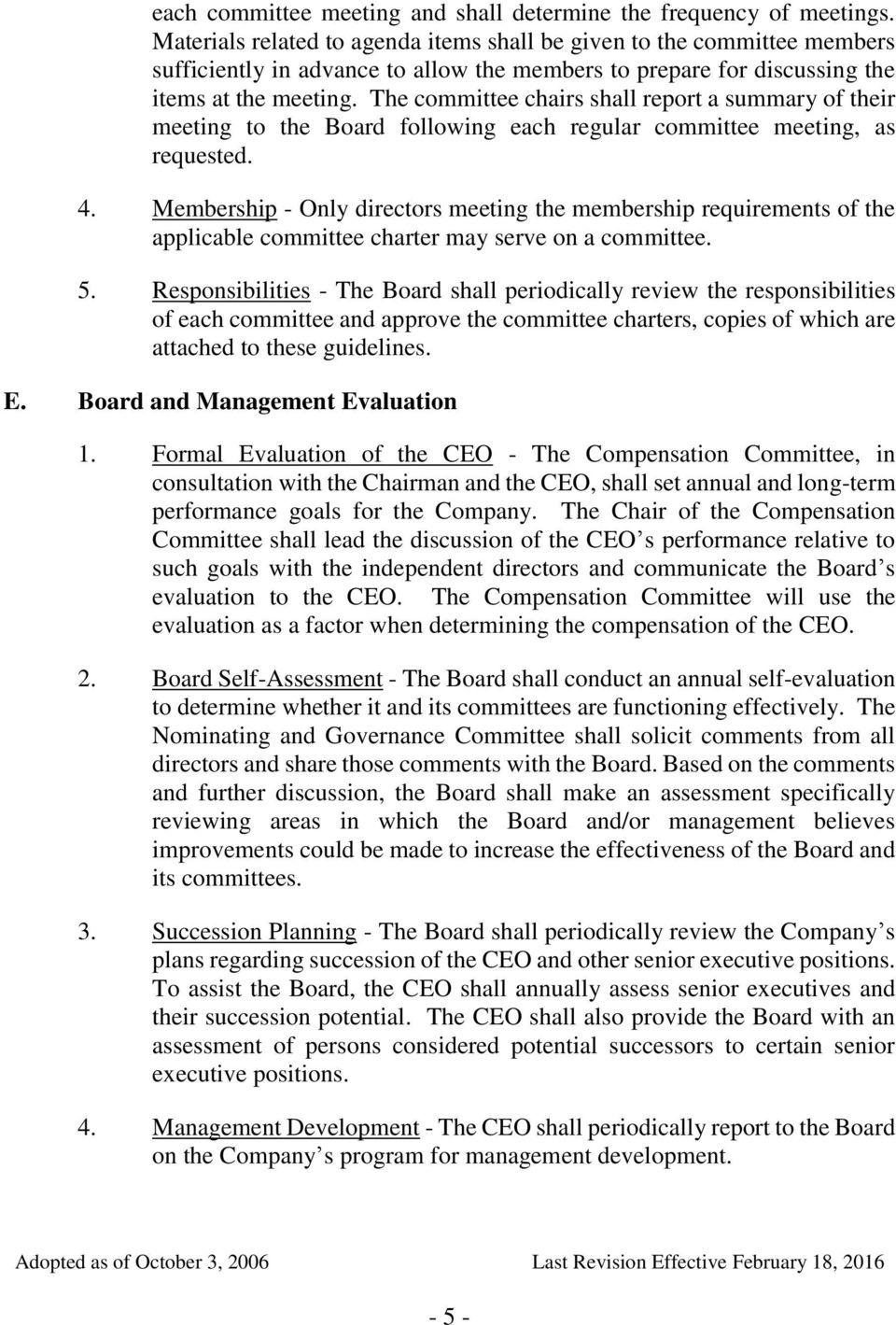 The committee chairs shall report a summary of their meeting to the Board following each regular committee meeting, as requested. 4.