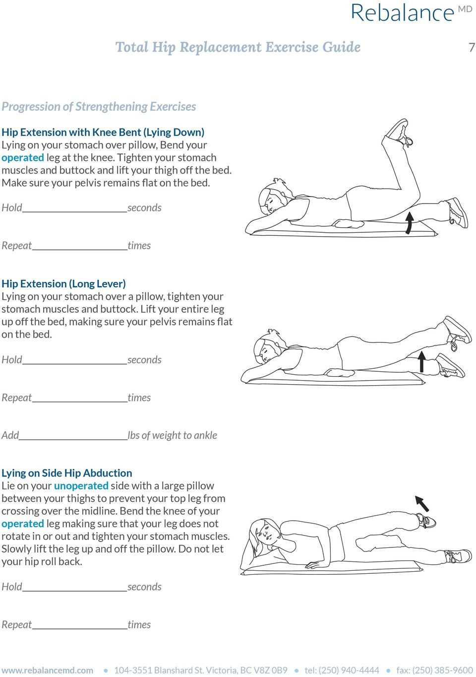 Hip Extension (Long Lever) Lying on your stomach over a pillow, tighten your stomach muscles and buttock. Lift your entire leg up off the bed, making sure your pelvis remains flat on the bed.