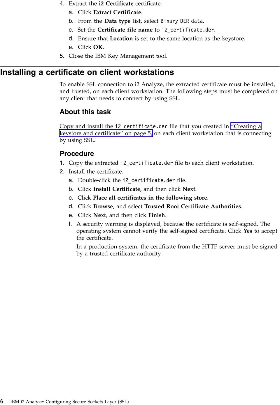 Installing a certificate on client workstations To enable SSL connection to i2 Analyze, the extracted certificate must be installed, and trusted, on each client workstation.