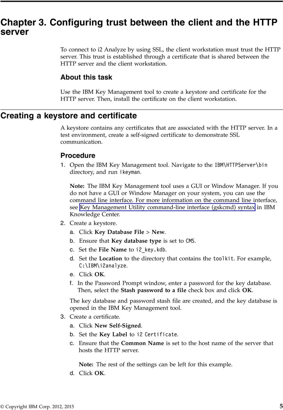 About this task Use the IBM Key Management tool to create a keystore and certificate for the HTTP server. Then, install the certificate on the client workstation.