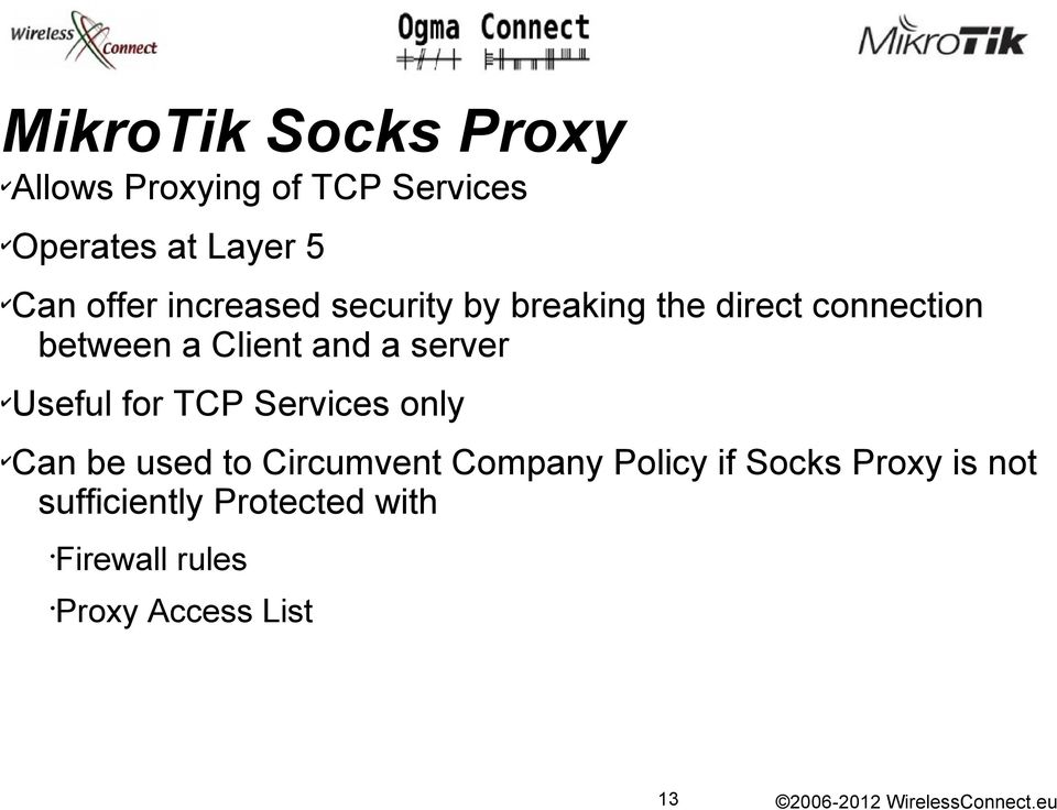 a server Useful for TCP Services only Can be used to Circumvent Company Policy