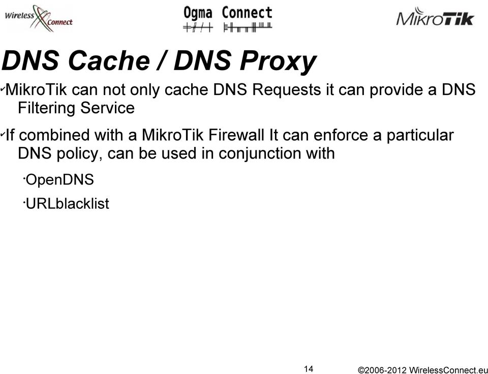 combined with a MikroTik Firewall It can enforce a