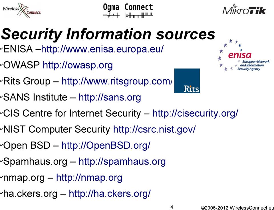 org CIS Centre for Internet Security http://cisecurity.org/ NIST Computer Security http://csrc.