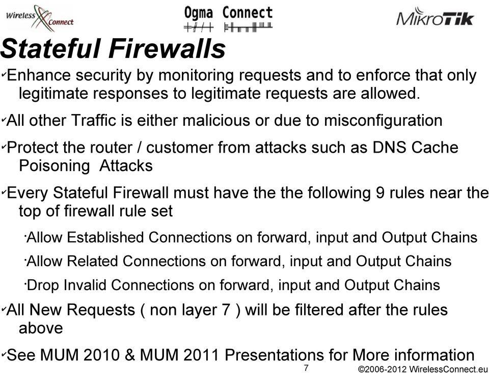 have the the following 9 rules near the top of firewall rule set Allow Established Connections on forward, input and Output Chains Allow Related Connections on forward, input