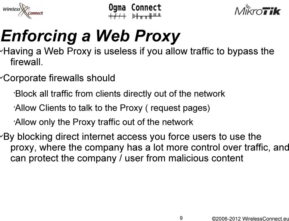 Proxy ( request pages) Allow only the Proxy traffic out of the network By blocking direct internet access you force