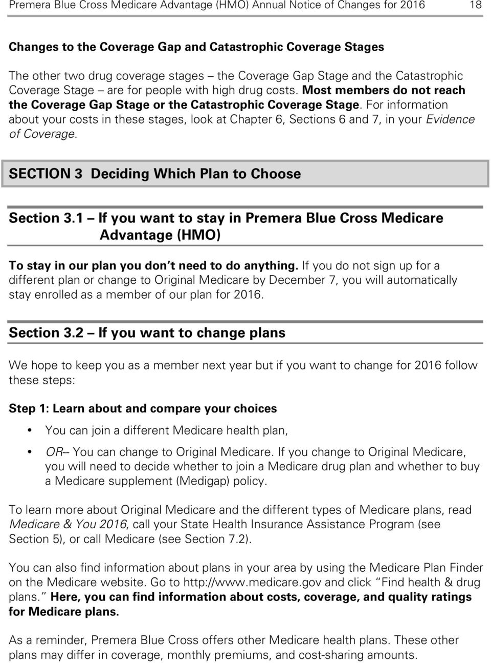 For information about your costs in these stages, look at Chapter 6, Sections 6 and 7, in your Evidence of Coverage. SECTION 3 Deciding Which Plan to Choose Section 3.