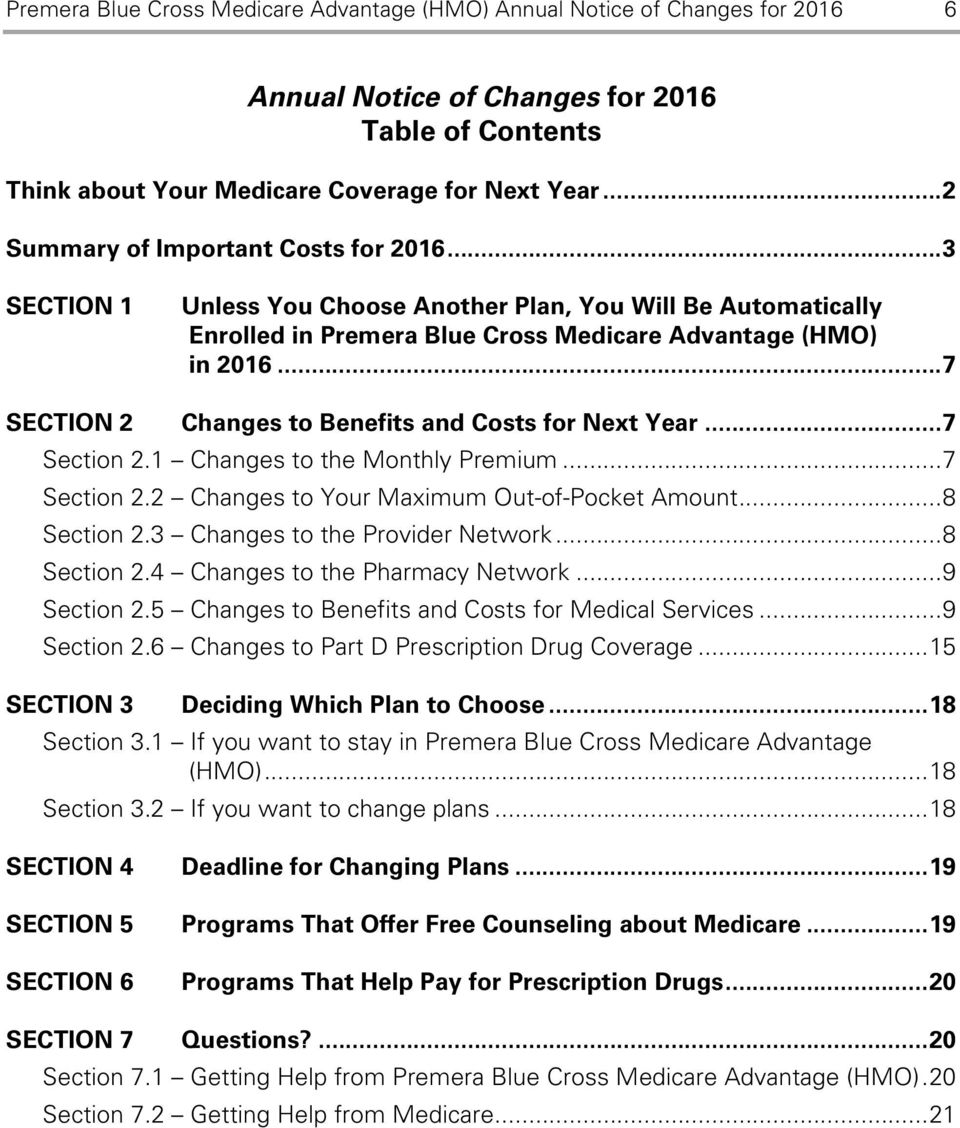 .. 7 SECTION 2 Changes to Benefits and Costs for Next Year... 7 Section 2.1 Changes to the Monthly Premium... 7 Section 2.2 Changes to Your Maximum Out-of-Pocket Amount... 8 Section 2.