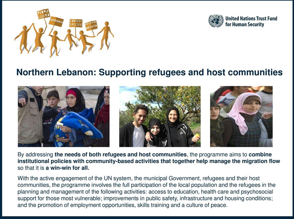 With the active engagement of the UN system, the municipal Government, refugees and their host communities, the programme involves the full participation of the local population and the